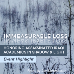 Event Highlight | Immeasurable Loss: Honoring Assassinated Iraqi Academics in Shadow & Light